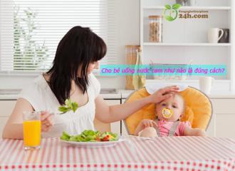 Tìm hiểu trẻ mấy tháng tuổi sẽ uống được nước cam